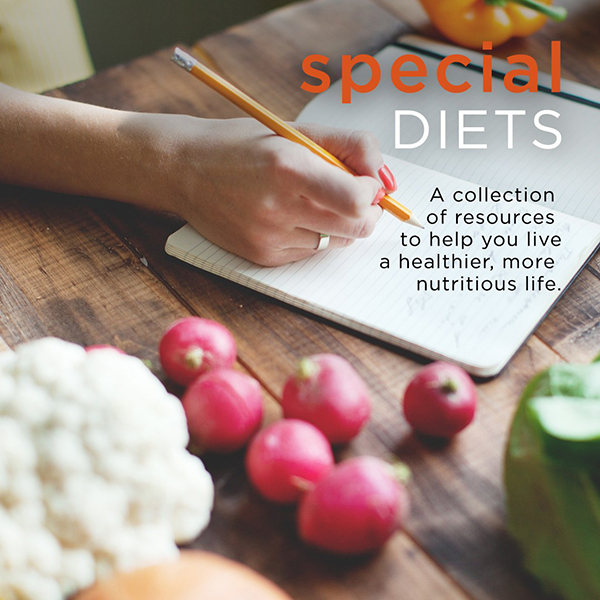 Special Diets. A Collection of resources to help you live a healthier, more nutritious life.